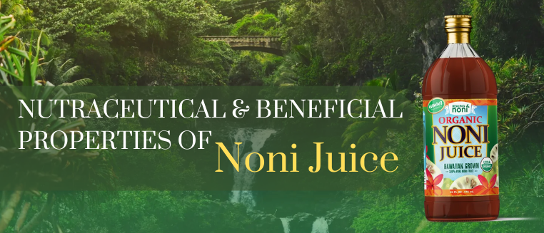Nutraceutical and beneficial properties of Noni Juice